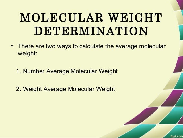 CONT… 2. Weight Average Molecular Weight • Mw- weight average molecular weight. • Mi- total molecular weight of monomer. •...