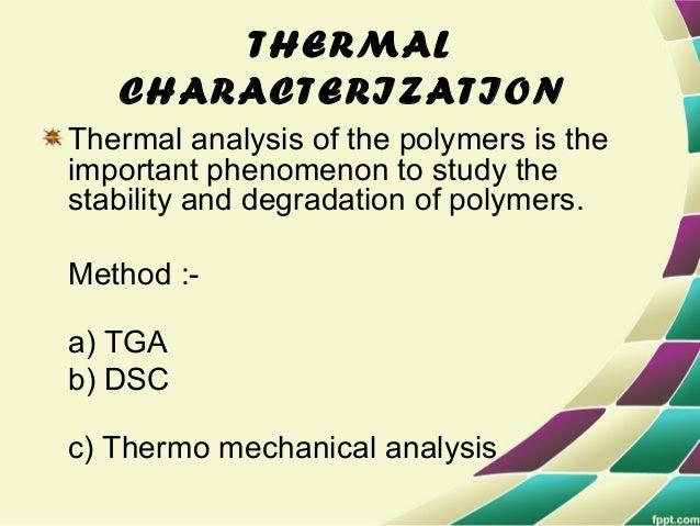 Differential Scanning Calorimetry (DSC) Parameters measured- 1. Glass transition temperature (Tg) 2. Crystalline melting p...