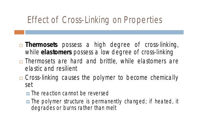 cross linking effects on polymers Download citation | cross-linking–effect | many of the polymers used in composite systems and in other applications are cross-linked or thermoset polymers how do such cross-linked.