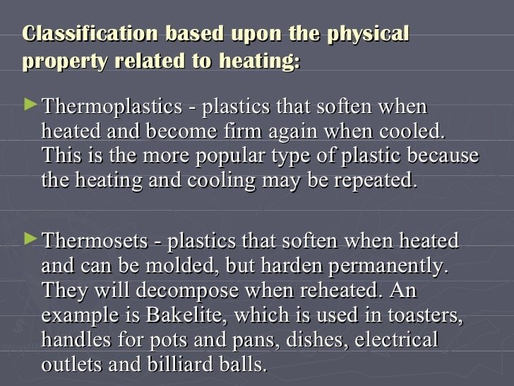 Classification based upon the physical property related to heating:  <ul><li>Thermoplastics - plastics that soften when he...
