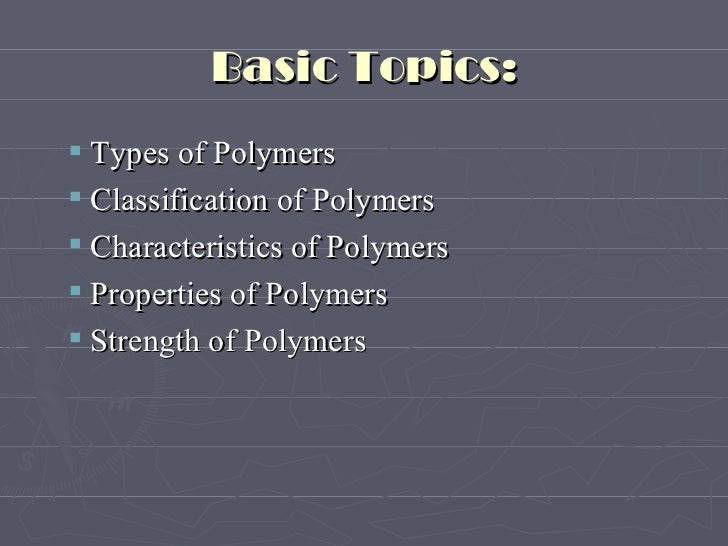 Basic Topics: <ul><ul><li>Types of Polymers </li></ul></ul><ul><ul><li>Classification of Polymers </li></ul></ul><ul><ul><...