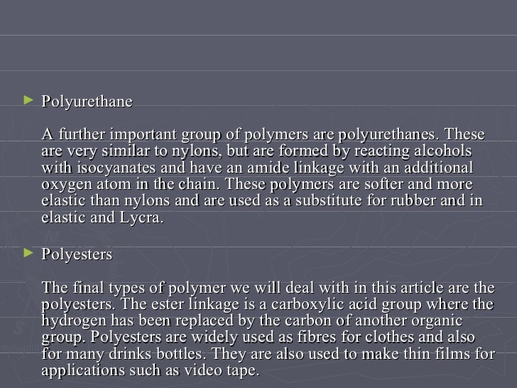 <ul><li>Polyurethane A further important group of polymers are polyurethanes. These are very similar to nylons, but are fo...