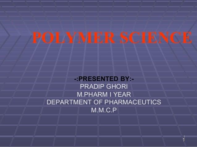 POLYMER SCIENCE       -:PRESENTED BY:-         PRADIP GHORI        M.PHARM I YEAR DEPARTMENT OF PHARMACEUTICS            M...