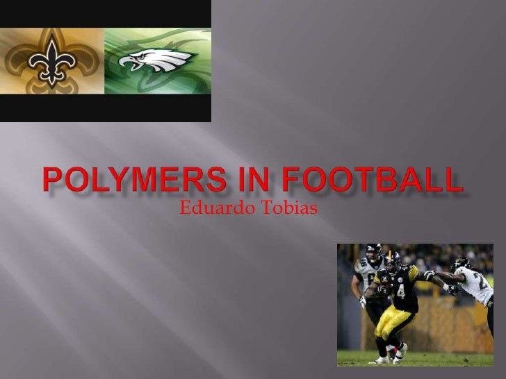 Polymers In Football<br />Eduardo Tobias<br />