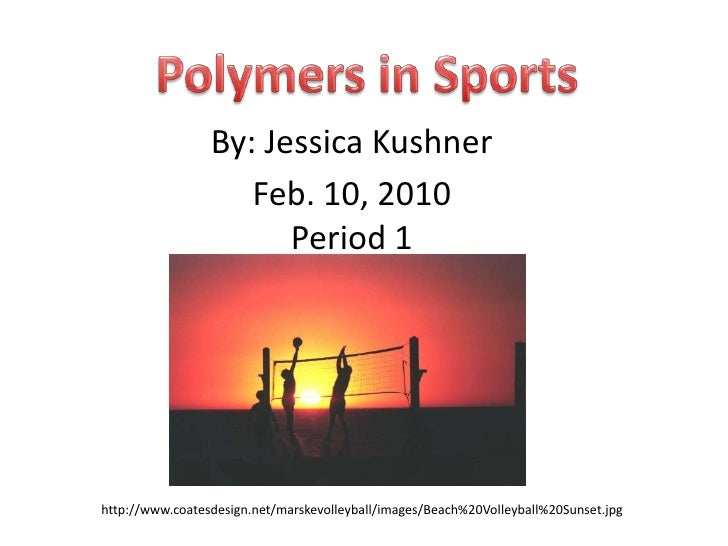 Polymers in Sports<br />By: Jessica Kushner<br />Feb. 10, 2010Period 1<br />                          http://www.coates...