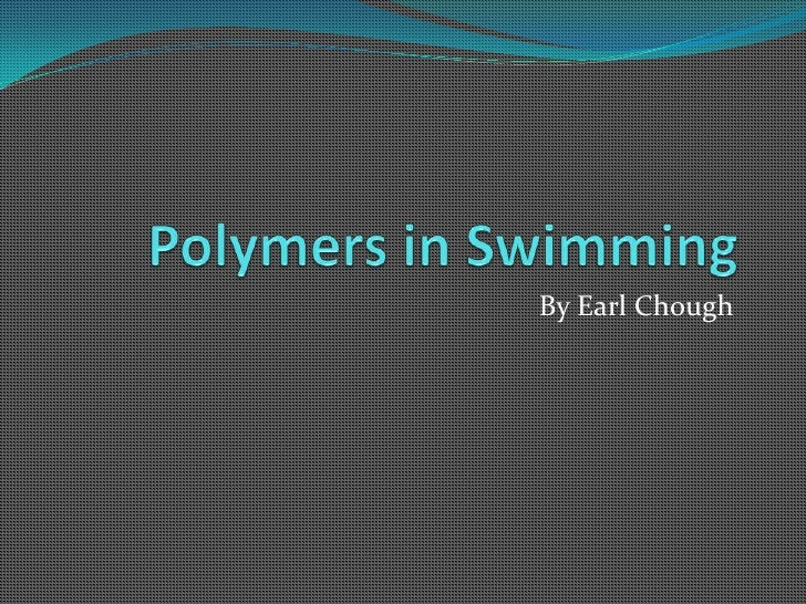 Polymers in Swimming<br />By Earl Chough<br />