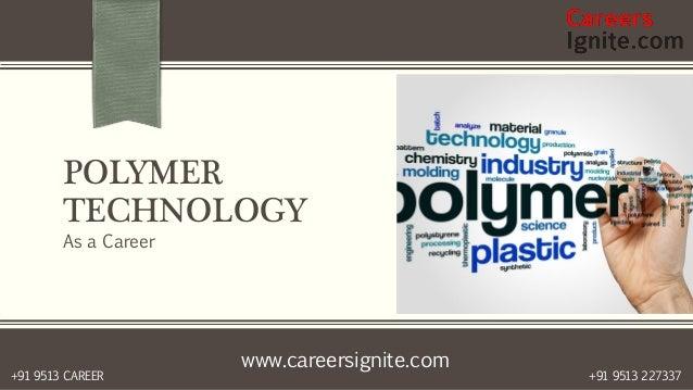 www.careersignite.com +91 9513 227337+91 9513 CAREER POLYMER TECHNOLOGY As a Career