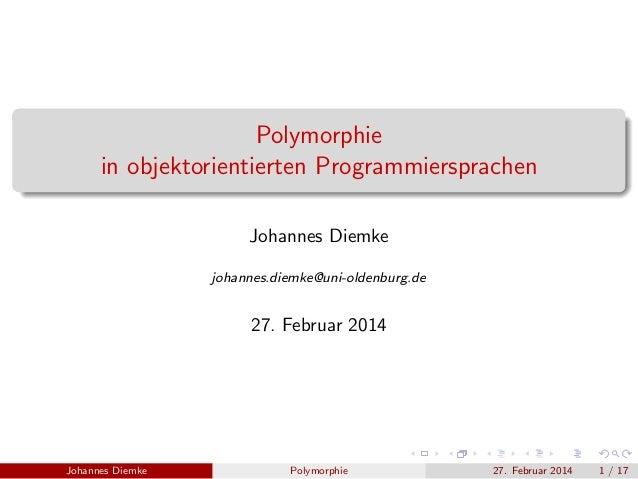 Polymorphie  in objektorientierten Programmiersprachen  Johannes Diemke  johannes.diemke@uni-oldenburg.de  27. Februar 201...