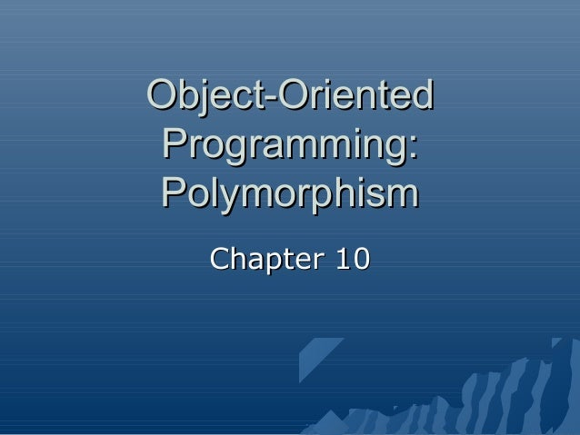 Object-Oriented Programming: Polymorphism Chapter 10