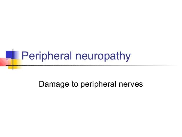 Peripheral neuropathy Damage to peripheral nerves