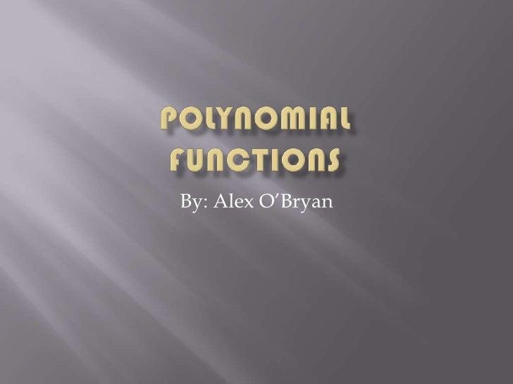 PolynomialFunctions By: Alex O'Bryan