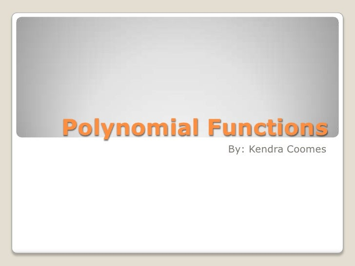 Polynomial Functions<br />By: Kendra Coomes<br />