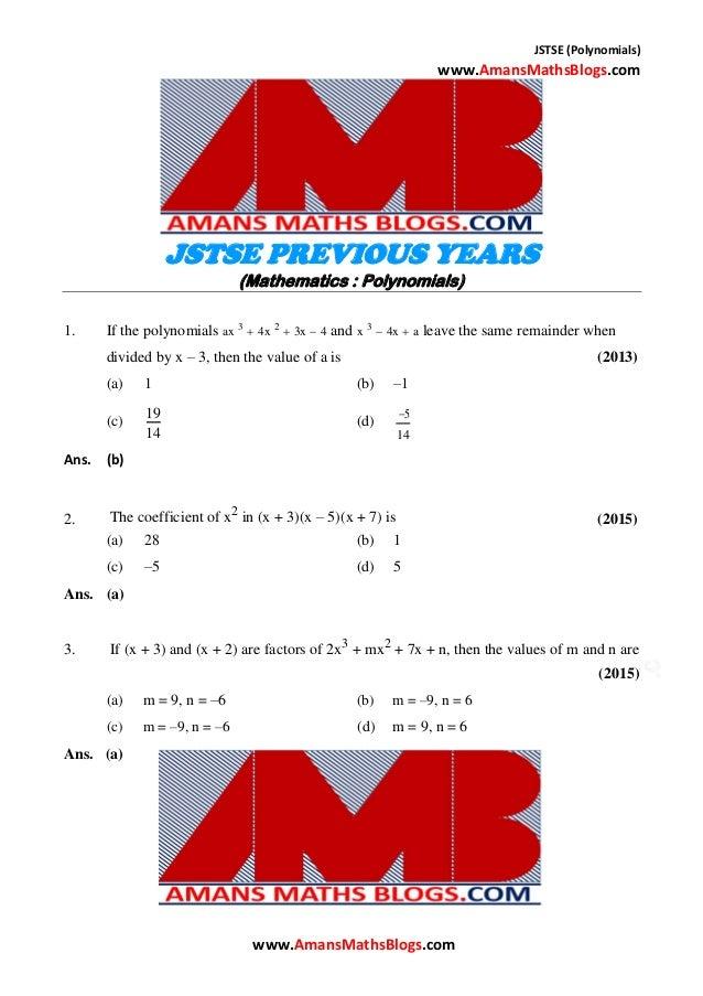 JSTSE (Polynomials) www.AmansMathsBlogs.com JSTSE PREVIOUS YEARS (Mathematics : Polynomials) 1. If the polynomials ax 3  ...