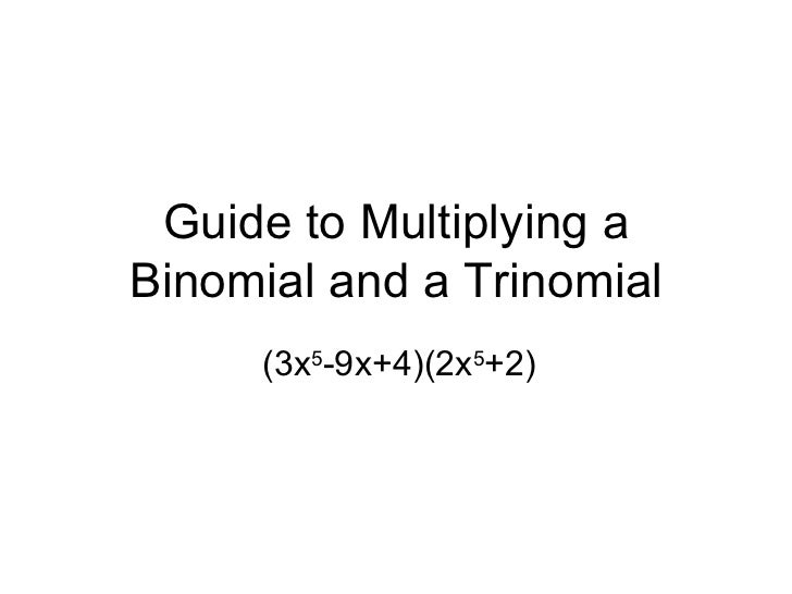 Guide to Multiplying a Binomial and a Trinomial (3x 5 -9x+4)(2x 5 +2)