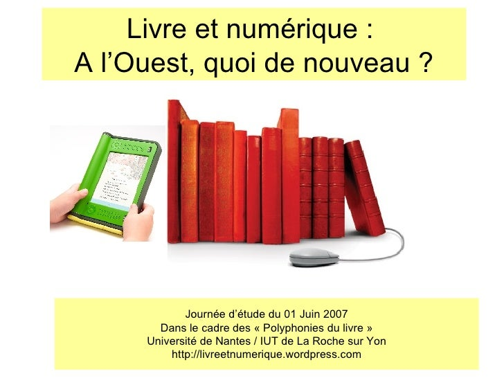 Livre et numérique :  A l'Ouest, quoi de nouveau ? Journée d'étude du 01 Juin 2007 Dans le cadre des «Polyphonies du livr...