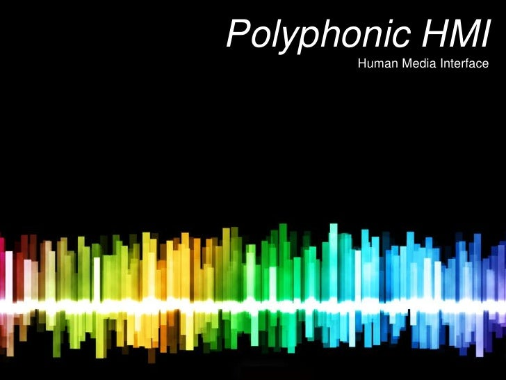 Polyphonic HMI       Human Media Interface