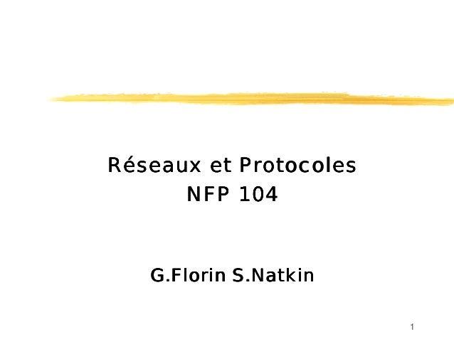 1 Réseaux et ProtocolesRéseaux et ProtocolesRéseaux et ProtocolesRéseaux et Protocoles NFP 104NFP 104NFP 104NFP 104 G.Flor...