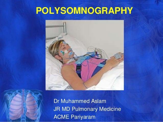 POLYSOMNOGRAPHY  Dr Muhammed Aslam  JR MD Pulmonary Medicine  ACME Pariyaram