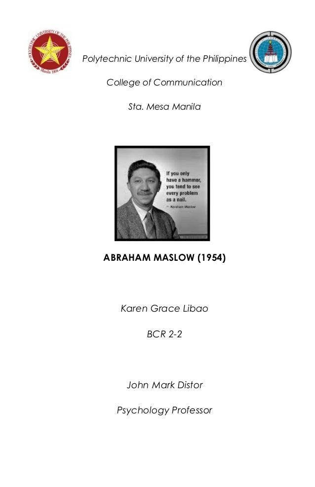 Polytechnic University of the Philippines College of Communication Sta. Mesa Manila ABRAHAM MASLOW (1954) Karen Grace Liba...