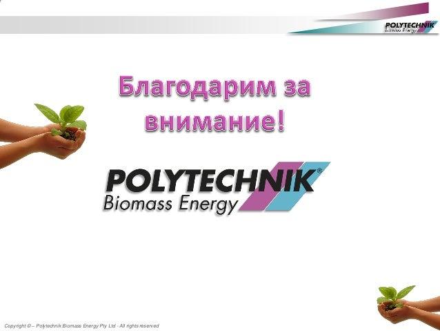 Copyright © – Polytechnik Biomass Energy Pty Ltd - All rights reserved