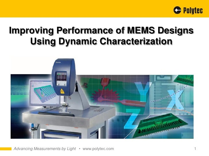 Improving Performance of MEMS Designs    Using Dynamic CharacterizationAdvancing Measurements by Light • www.polytec.com   1