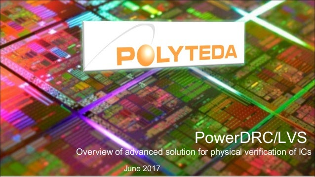 June 2017 PowerDRC/LVS Overview of advanced solution for physical verification of ICs