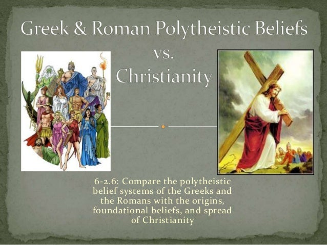 a discussion on roman religion and polytheistic beliefs Monotheists and polytheists are the most well known, but there are a variety of  others as well  here are some of the more commonly discussed beliefs   religions such as that of the pagan aztecs, greeks, romans, celts,.