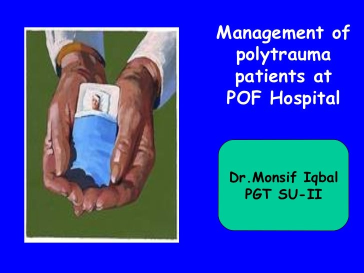 Management of  polytrauma  patients at POF Hospital Dr.Monsif Iqbal   PGT SU-II