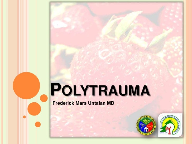 Polytrauma<br />  Frederick Mars Untalan MD<br />