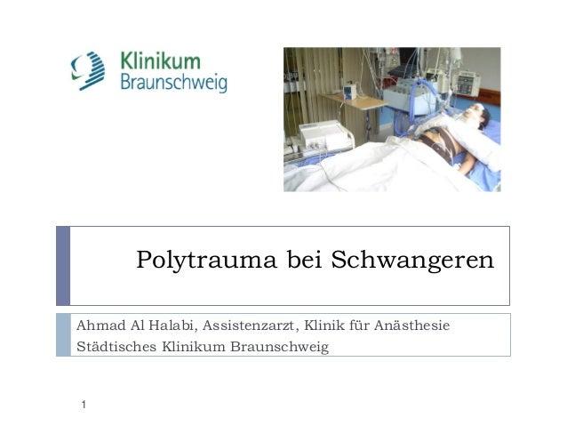 Polytrauma bei Schwangeren  Ahmad Al Halabi, Assistenzarzt, Klinik für Anästhesie  Städtisches Klinikum Braunschweig  1