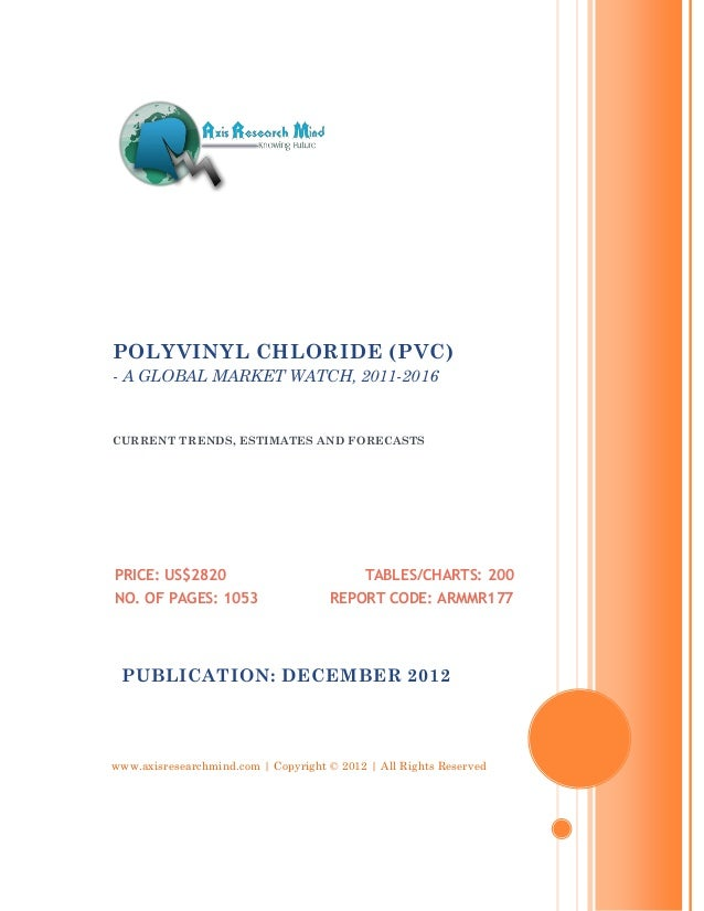 POLYVINYL CHLORIDE (PVC)- A GLOBAL MARKET WATCH, 2011-2016CURRENT TRENDS, ESTIMATES AND FORECASTSPRICE: US$2820           ...