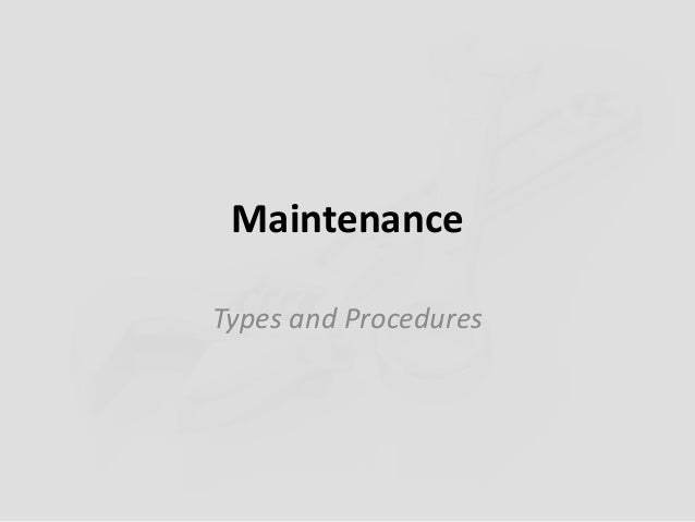 Maintenance Types and Procedures