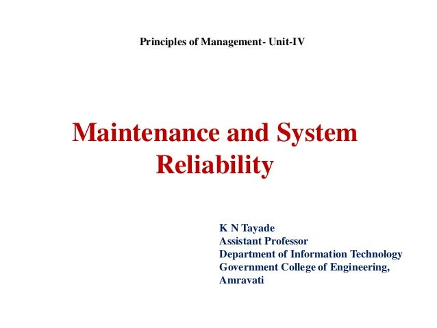 Maintenance and System Reliability K N Tayade Assistant Professor Department of Information Technology Government College ...