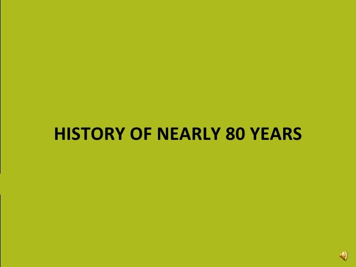 HISTORY OF NEARLY 80 YEARS