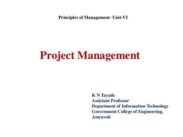 Project Management K N Tayade Assistant Professor Department of Information Technology Government College of Engineering, ...