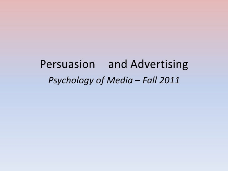 Persuasion     and Advertising Psychology of Media – Fall 2011