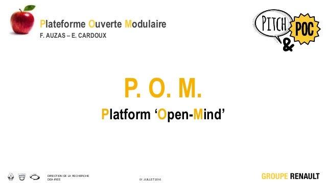DIRECTION DE LA RECHERCHE DEA-IREE 01 JUILLET 2016 P. O. M. Platform 'Open-Mind' Plateforme Ouverte Modulaire F. AUZAS – E...