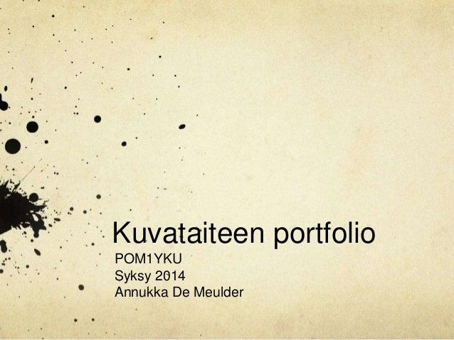 Kuvataiteen portfolio  POM1YKU  Syksy 2014  Annukka De Meulder
