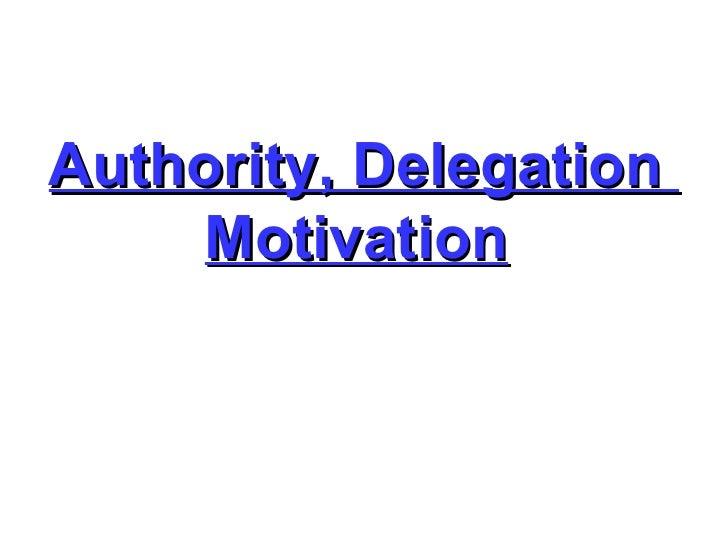 Authority, Delegation  Motivation