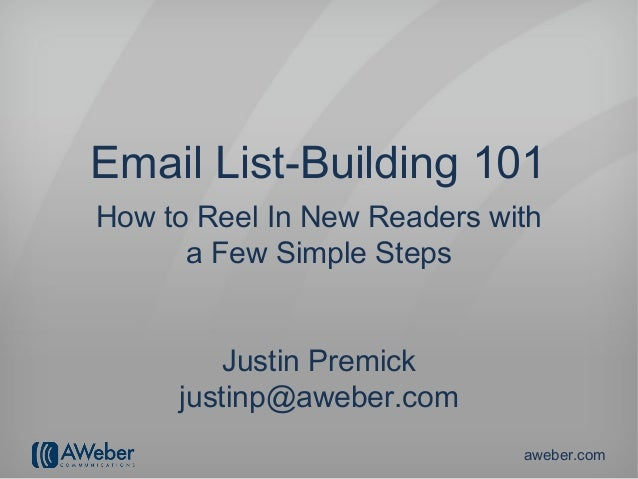Email List-Building 101How to Reel In New Readers with      a Few Simple Steps         Justin Premick     justinp@aweber.c...