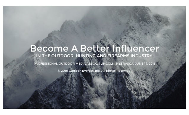Become A Better Influencer IN THE OUTDOOR, HUNTING AND FIREARMS INDUSTRY. PROFESSIONAL OUTDOOR MEDIA ASSOC. | LINCOLN, NEB...