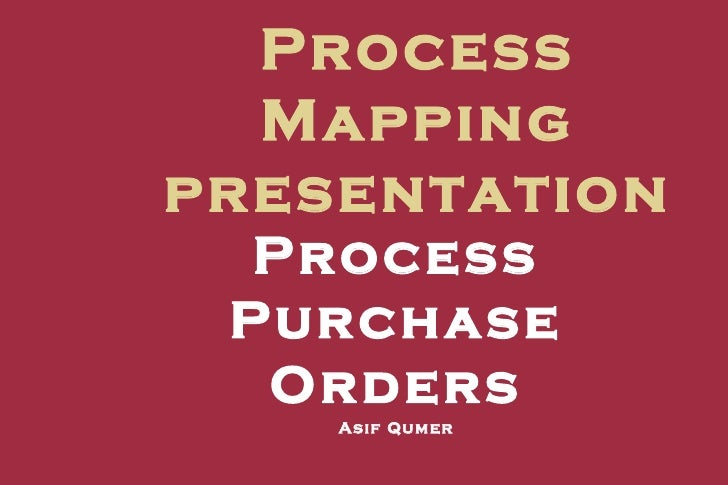 Process Mapping presentation Process Purchase Orders Asif Qumer