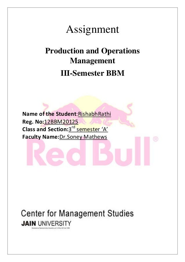 Assignment Production and Operations Management III-Semester BBM Name of the Student:RishabhRathi Reg. No:12BBM20125 Class...