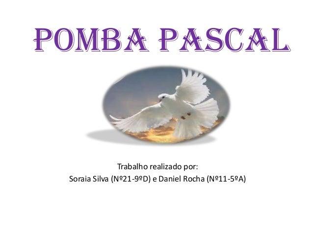 Pomba Pascal                Trabalho realizado por: Soraia Silva (Nº21-9ºD) e Daniel Rocha (Nº11-5ºA)