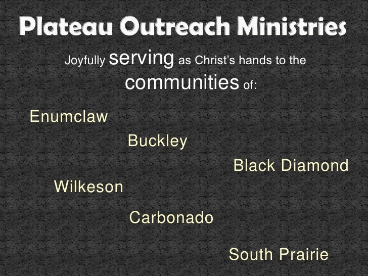 Plateau Outreach Ministries<br />Joyfully serving as Christ's hands to the communities of:<br />Enumclaw<br />Buckley<br /...