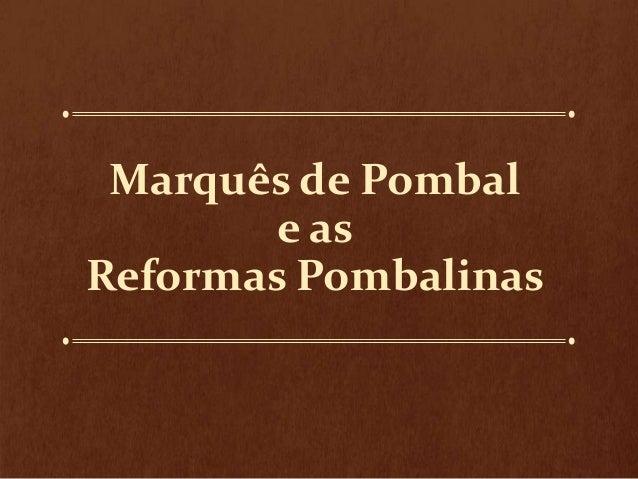 Marquês de Pombal e as Reformas Pombalinas