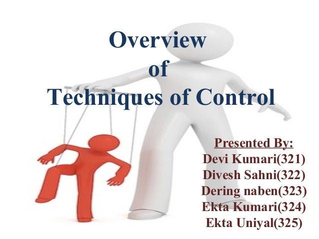 Overview of Techniques of Control Presented By: Devi Kumari(321) Divesh Sahni(322) Dering naben(323) Ekta Kumari(324) Ekta...