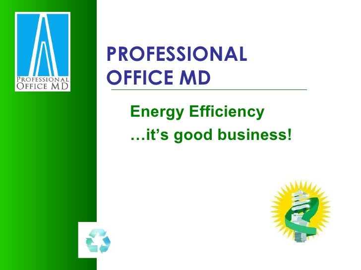 PROFESSIONAL OFFICE MD Energy Efficiency … it's good business!