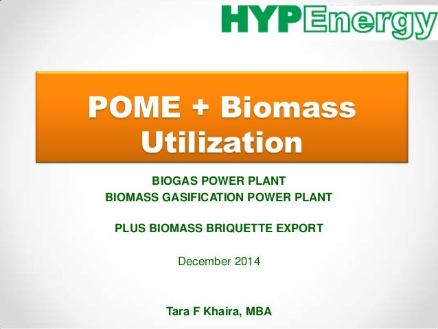 POME + Biomass  Utilization  BIOGAS POWER PLANT  BIOMASS GASIFICATION POWER PLANT  PLUS BIOMASS BRIQUETTE EXPORT  December...