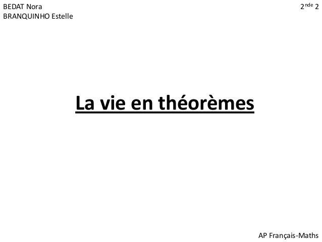 BEDAT Nora                                            2nde 2BRANQUINHO Estelle                     La vie en théorèmes    ...